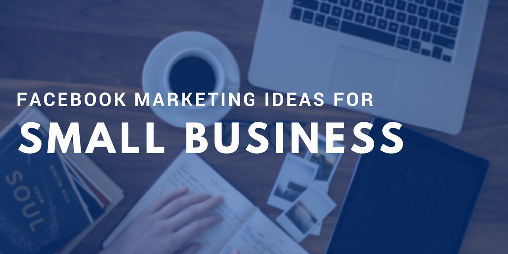 facebook marketing ideas for small businesses